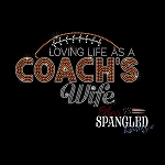 168 * Loving Life As A Coach's Wife Football Spangle Bling Transfer 6x10