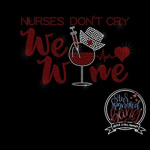 221 * Nurses Don't Cry We Wine Spangle Bling Rhinestone Style Transfer or Tee